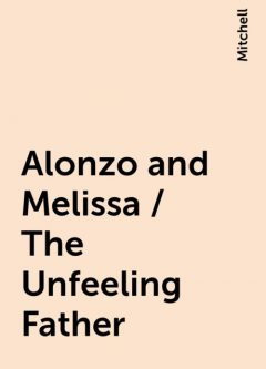 Alonzo and Melissa / The Unfeeling Father, Mitchell