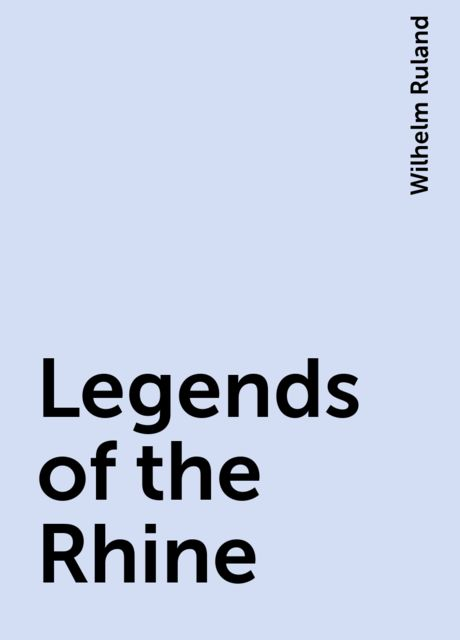 Legends of the Rhine, Wilhelm Ruland