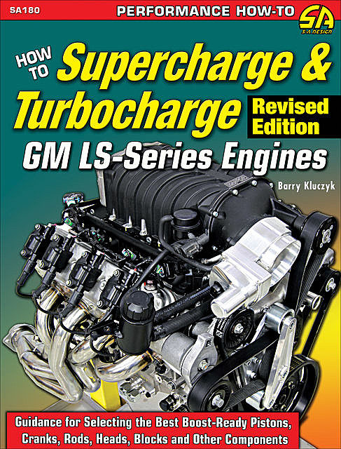 How to Supercharge & Turbocharge GM LS-Series Engines – Revised Edition, Barry Kluczyk