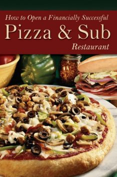 How to Open a Financially Successful Pizza & Sub Restaurant, Shri Henkel