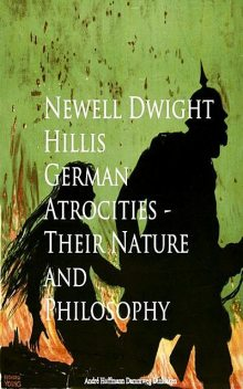 German Atrocities – Their Nature and Philosophy, Newell Dwight Hillis