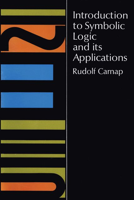Introduction to Symbolic Logic and Its Applications, Rudolf Carnap