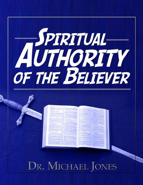 Spiritual Authority of the Believer Manual, Michael Jones