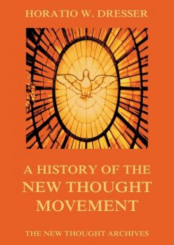 A History of the New Thought Movement, Horatio W. Dresser