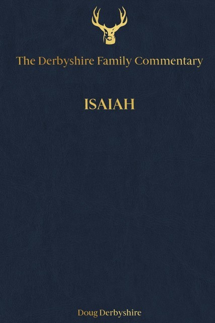 The Derbyshire Family Commentary Isaiah, Doug Derbyshire