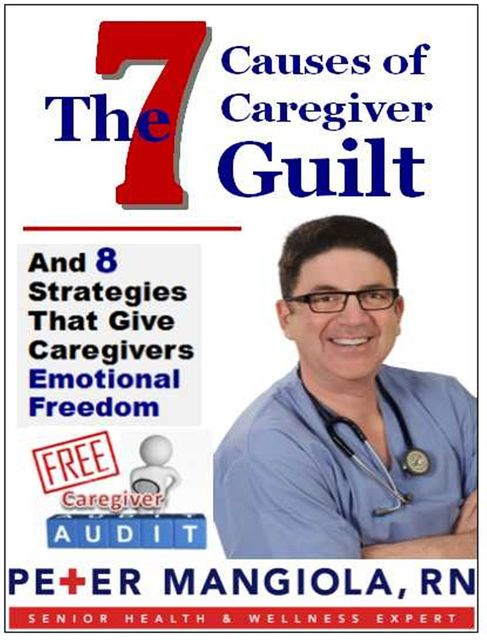 The 7 Causes of Caregiver Guilt, Peter Mangiola