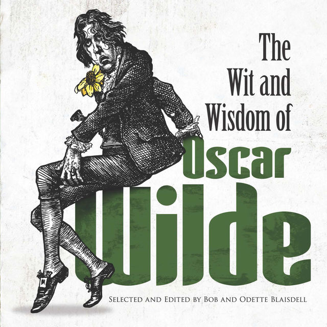 The Wit and Wisdom of Oscar Wilde, Oscar Wilde