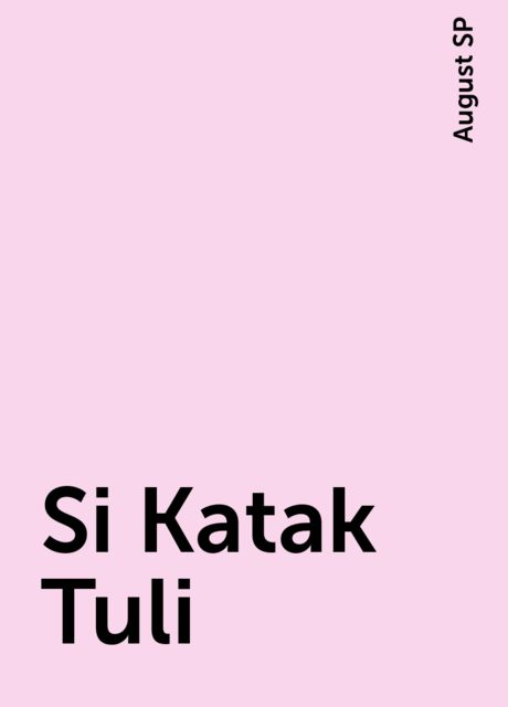 Si Katak Tuli, August SP
