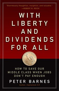 With Liberty and Dividends for All, Peter Barnes
