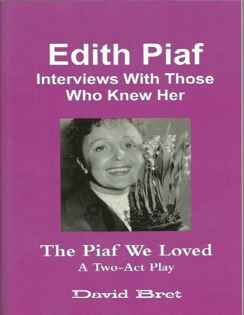 Edith Piaf: Interviews With Those Who Knew Her, David Bret