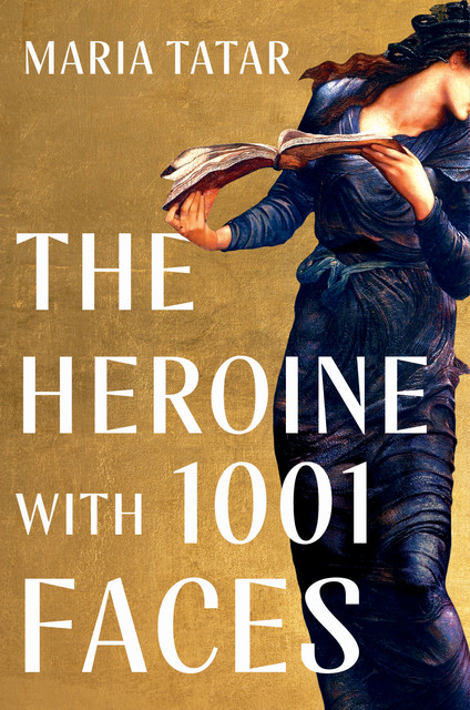 The Heroine with 1001 Faces, Maria Tatar