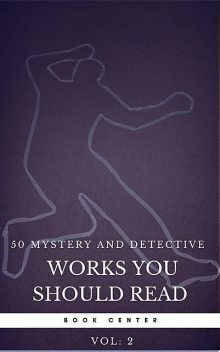 50 Mystery and Detective masterpieces you have to read before you die vol: 2 (Book Center), Mark Twain, Jules Verne, Agatha Christie, Arthur Conan Doyle, Charles Dickens, Wilkie Collins, Sax Rohmer, Maurice Leblanc, R.Austin Freeman, Joseph Smith Fletcher, Edgar Allan Poe, Dorothy Sayers, G. K Chesterton, Book Center