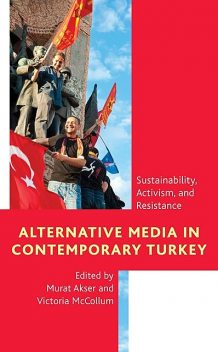 Alternative Media in Contemporary Turkey, Edited by Murat Akser, Victoria McCollum