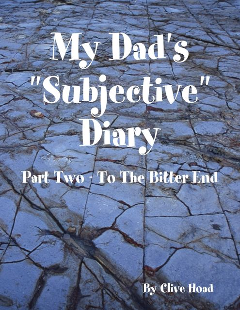 """My Dad's """"Subjective"""" Diary – Part Two – To the Bitter End, Clive Hoad"""