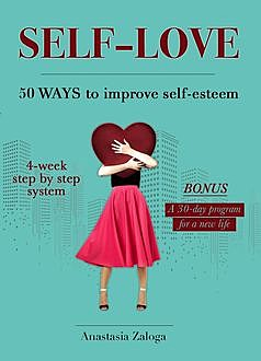 Self-Love. 50 Ways to Improve Self-Esteem, Anastasia Zaloga