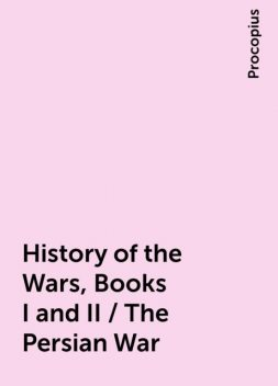 History of the Wars, Books I and II / The Persian War, Procopius