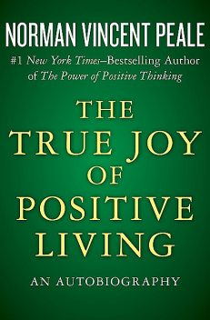 The True Joy of Positive Living, Norman Vincent Peale