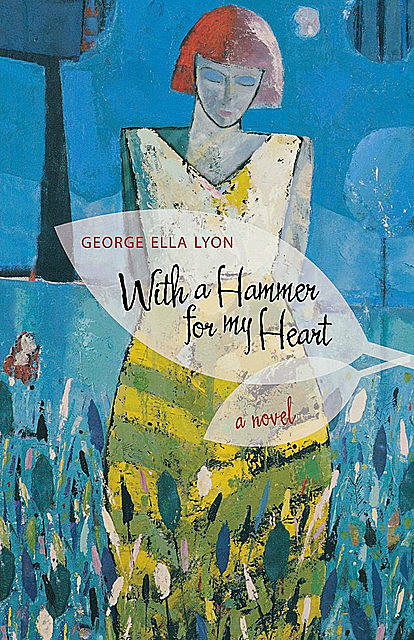 With a Hammer for My Heart, George Ella Lyon