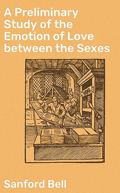 A Preliminary Study of the Emotion of Love between the Sexes, Sanford Bell