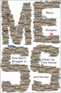Mess: One Man's Struggle to Clean Up His House and His Act, Barry Yourgrau