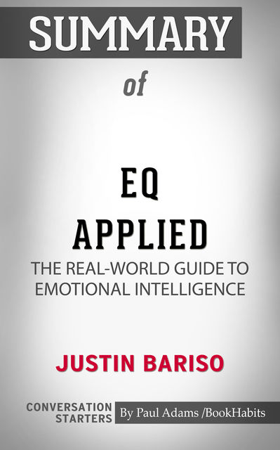Summary of EQ Applied: The Real-World Guide to Emotional Intelligence, Paul Adams