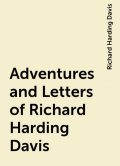 Adventures and Letters of Richard Harding Davis, Richard Harding Davis