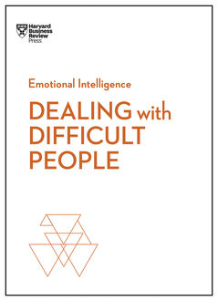 Dealing with Difficult People (HBR Emotional Intelligence Series), Tony Schwartz, Harvard Business Review, Holly Weeks, Amy Gallo, Mark Gerzon