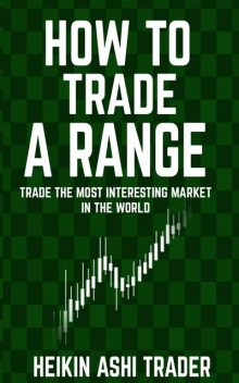 How to Trade a Range, Heikin Ashi Trader