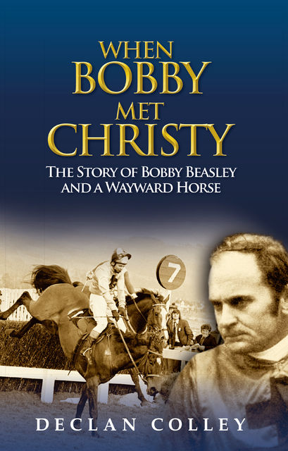 The Story of Bobby Beasley and a Wayward Horse, Declan Colley