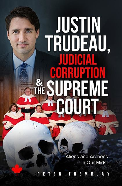 Justin Trudeau, Judicial Corruption and the Supreme Court of Canada, Peter Tremblay