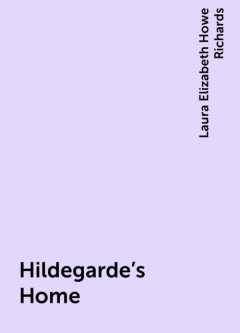 Hildegarde's Home, Laura Elizabeth Howe Richards