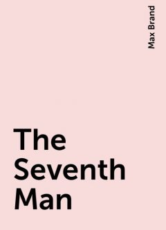 The Seventh Man, Max Brand