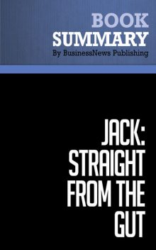 Summary: Jack: Straight From the Gut  John Byrne, Must Read Summaries