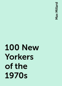 100 New Yorkers of the 1970s, Max Millard
