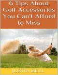 6 Tips About Golf Accessories You Can't Afford to Miss, Justin Bell