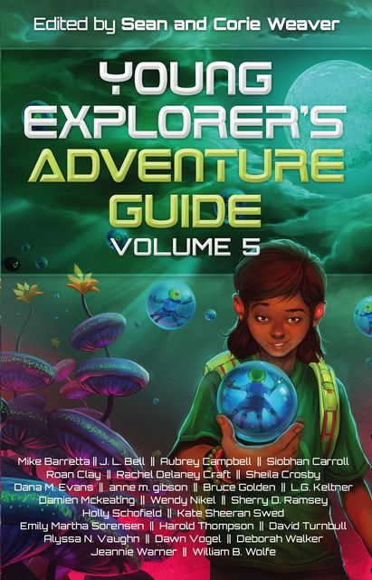 Young Explorer's Adventure Guide Volume V, Em, Siobhan Carroll, Aubrey Campbell, Bruce Golden, Damien Mckeating, Dana M. Evans, Holly Scholfield, J.L. Bell, Kate Sheeran Swed, L.G. Keltner, Mike Barretta, Rachel Delaney Craft, Roan Clay, Shelia Crosby, Sherry D. Ramsey, Wendy Nikel, anne m. gibson