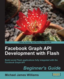 Facebook Graph API Development with Flash Beginner's Guide, Michael Williams