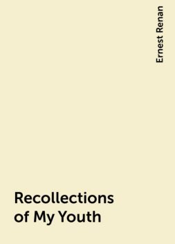 Recollections of My Youth, Ernest Renan