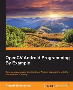 OpenCV Android Programming By Example, Amgad Muhammad