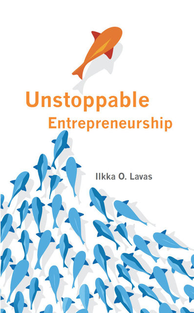 Unstoppable Entrepreneurship: What makes you unstoppable? How can an entrepreneur become unstoppable?, Lavas O.Ilkka