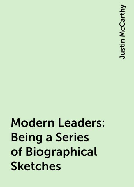 Modern Leaders: Being a Series of Biographical Sketches, Justin McCarthy