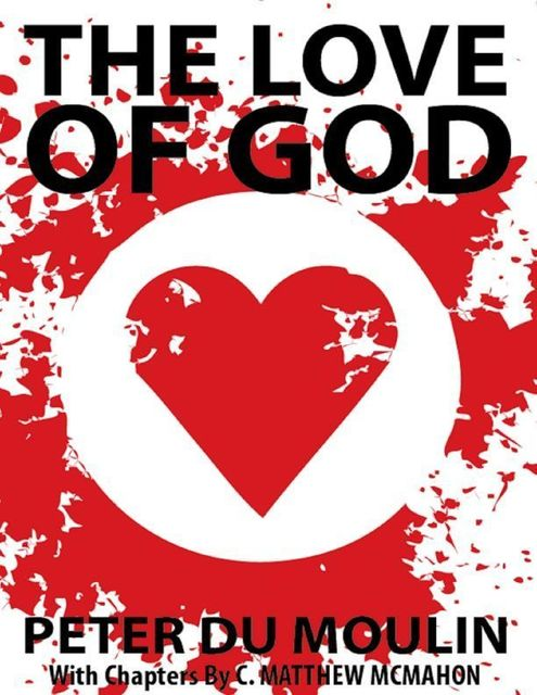 The Love of God, C.Matthew McMahon, Peter Du Moulin