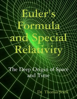 Euler's Formula and Special Relativity: The Deep Origin of Space and Time, Thomas Stark