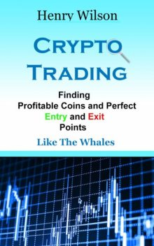 Finding Profitable Coins And Perfect Entry And Exit Points, Henry Wilson
