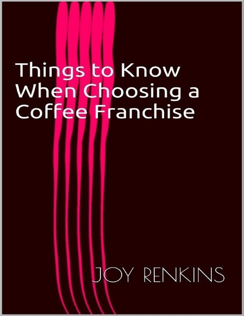 Things to Know When Choosing a Coffee Franchise, Joy Renkins