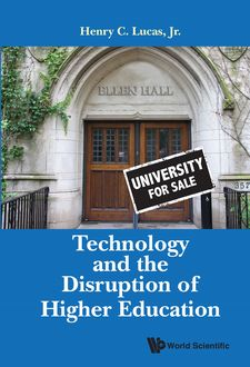Technology and the Disruption of Higher Education, b>, Henry C Lucas <b>Jr<