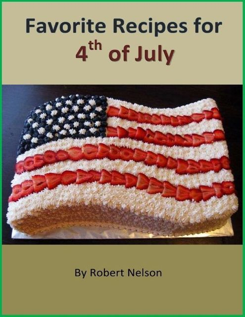 Favorite Recipes for 4th of July, Robert H. Nelson