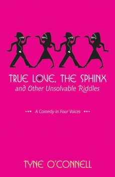True Love, the Sphinx, and Other Unsolvable Riddles, Tyne O'Connell