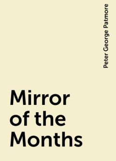 Mirror of the Months, Peter George Patmore
