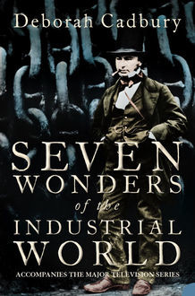Seven Wonders of the Industrial World (Text Only Edition), Deborah Cadbury